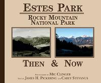 Estes Park and Rocky Mountain National Park Then and Now